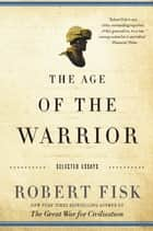 The Age of the Warrior ebook by Robert Fisk