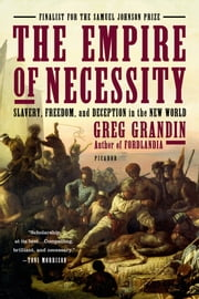 The Empire of Necessity - Slavery, Freedom, and Deception in the New World eBook par Greg Grandin