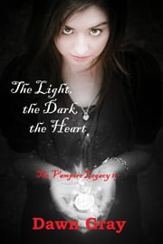 The Vampire Legacy II; The Light, the Dark, the Heart ebook by Dawn Gray