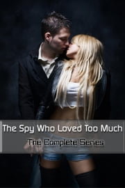 The Spy Who Loved Too Much: The Complete Series ebook by Aubrey Lange