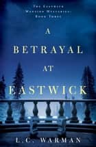 A Betrayal at Eastwick ebook by L.C. Warman