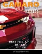 Camaro 2016: Best Features Buyer's Guide ebook by Philip Tranton