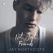 Not Just Friends audiobook by Jay Northcote