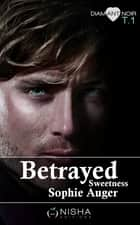 Betrayed Sweetness - tome 1 ebook by Sophie Auger