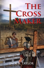 The Cross Maker ebook by Jack A. Taylor