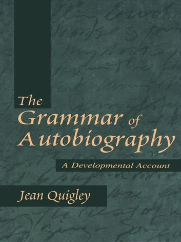 The Grammar of Autobiography - A Developmental Account ebook by Jean Quigley