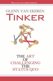 Tinker - The Art of Challenging the Status Quo ebook by Van Ekeren, Glenn