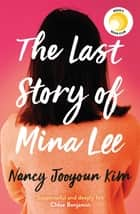The Last Story of Mina Lee - the Reese Witherspoon Book Club pick ebook by Nancy Jooyoun Kim
