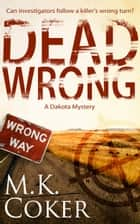 Dead Wrong ebook by M.K. Coker