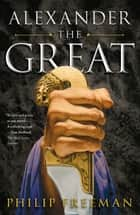 Alexander the Great ebook by Philip Freeman
