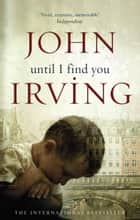 Until I Find You ebook by John Irving