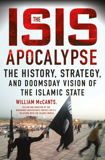 The ISIS Apocalypse - The History, Strategy, and Doomsday Vision of the Islamic State ebook by William McCants