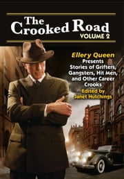The Crooked Road, Volume 2 - Ellery Queen Presents Stories of Grifters, Gangsters, Hit Men, and Other Career Crooks ebook by Janet Hutchings - Editor, Janice Law, Edward D. Hoch