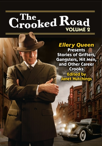 The Crooked Road, Volume 2 - Ellery Queen Presents Stories of Grifters, Gangsters, Hit Men, and Other Career Crooks ebook by Janet Hutchings - Editor,Janice Law,Edward D. Hoch