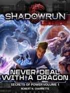 Shadowrun Legends: Never Deal With a Dragon - Shadowrun Legends, #1 ebook by Robert N. Charrette