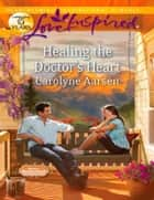 Healing the Doctor's Heart (Mills & Boon Love Inspired) (Home to Hartley Creek, Book 3) ebook by Carolyne Aarsen
