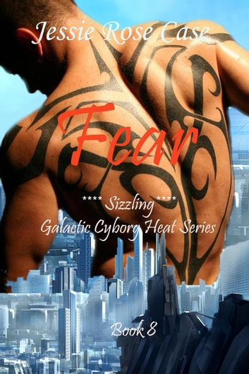 Fear - Galactic Cyborg Heat Series, #8 ebook by Jessie Rose Case