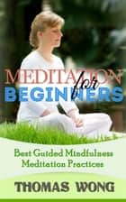 Meditation for Beginners: Best Guided Mindfulness Meditation Practices ebook by Thomas Wong