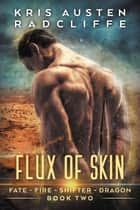 Flux of Skin - Fate Fire Shifter Dragon: World on Fire Series One, #2 ebook by Kris Austen Radcliffe