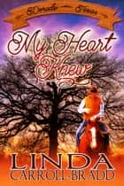 My Heart Knew ebook by Linda Carroll-Bradd
