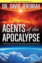 Agents of the Apocalypse - A Riveting Look at the Key Players of the End Times ebook by