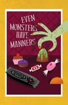 Even Monsters Have Manners ebook by Janna King, Anna Chambers