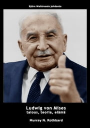 Ludwig von Mises - talous, teoria, elämä ebook by Murray N. Rothbard