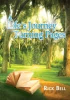 A Life's Journey Turning Pages ebook by Rick Bell