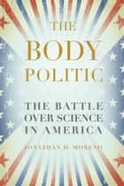 The Body Politic ebook by Jonathan D. Moreno
