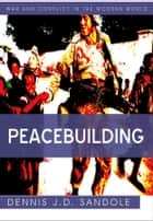 Peacebuilding ebook by Dennis J. D. Sandole