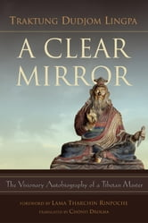 A Clear Mirror ebook by Traktung Dudjom Lingpa