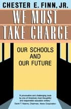 We Must Take Charge! ebook by Chester E. Finn, Jr.