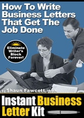 Instant Business Letter Kit - How To Write Business Letters That Get The Job Done ebook by Fawcett, Shaun