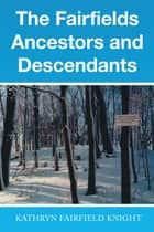 The Fairfields Ancestors and Descendants ebook by Kathryn Fairfield Knight