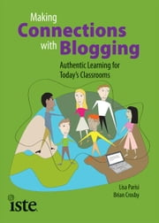 Making Connections with Blogging ebook by Lisa Parisi, Brian Crosby