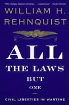 All the Laws but One ebook by William H. Rehnquist