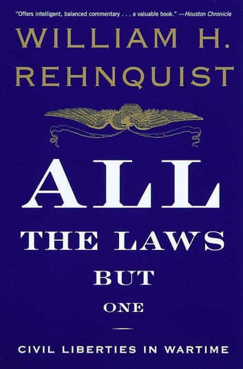 All the Laws but One - Civil Liberties in Wartime ebook by William H. Rehnquist