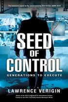 Seed of Control - Generations to Execute ebook by Lawrence Verigin