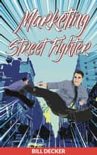 Marketing Street Fighter ebook by Bill Decker