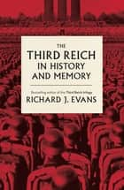 The Third Reich in History and Memory ebook by Sir Richard J. Evans FBA, FRSL, FRHistS