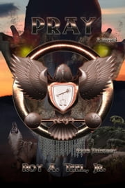 Pray: The Iron Eagle Series: Book Thirteen ebook by Roy A. Teel, Jr.