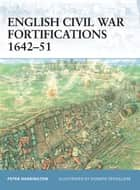 English Civil War Fortifications 1642–51 ebook by Peter Harrington, Donato Spedaliere