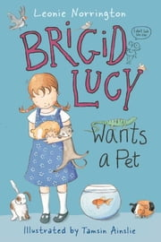 Brigid Lucy: Brigid Lucy Wants a Pet ebook by Leonie Norrington,Tamsin Ainslie