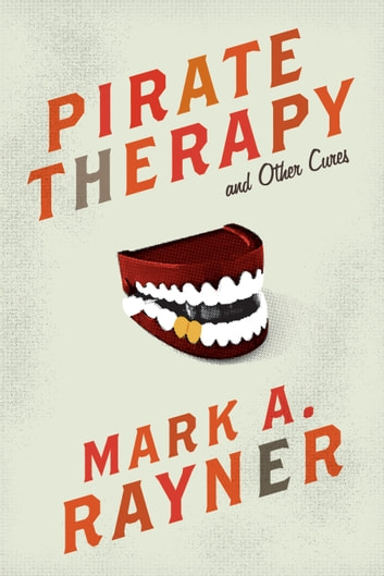 Pirate Therapy and Other Cures ebook by Mark A. Rayner
