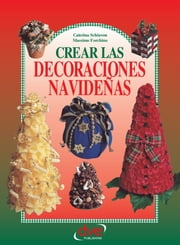Crear las decoraciones navideñas ebook by Caterina Schiavon,Massimo Forchino