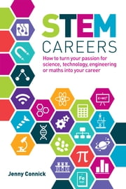 STEM Careers - How to turn your passion for science, technology, engineering or maths into your career ebook by Jenny Connick