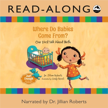 Where Do Babies Come From? Read-Along - Our First Talk About Birth ebook by Dr. Jillian Roberts
