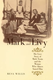Mark and Livy - The Love Story of Mark Twain and the Woman Who Almost Tamed Him ebook by Resa Willis
