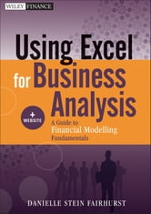 Using Excel for Business Analysis, + Website - A Guide to Financial Modelling Fundamentals ebook by Danielle Stein Fairhurst