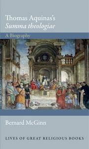 Thomas Aquinas's Summa theologiae - A Biography ebook by Bernard McGinn